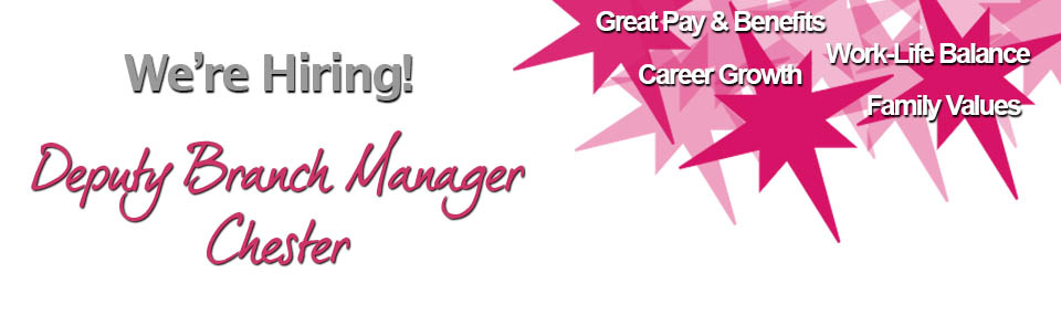 We're Hiring Deputy Branch Manager Chester